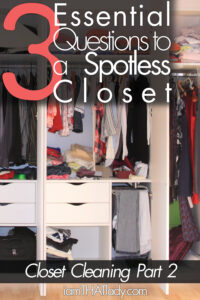 Closet Cleanout 2: 3 Essential Questions to a Spotless Closet